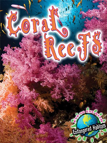 Coral Reefs (Eye to Eye With Endangered Habitats)