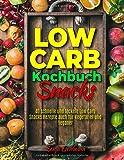 Low Carb Kochbuch Snacks: 40 schnelle und leckere Low Carb Snacks Rezepte auch für Vegetarier und Veganer - Sonja Eschbaum