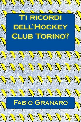 Ti ricordi dell'Hockey Club Torino?: le avventure della Torino dell'hockey su ghiaccio (Italian Edition) por Fabio Granaro