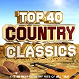 Top 40 Country Classics - The 40 Best Country Hits of All Time