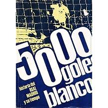 5000 GOLES BLANCOS - HISTORIA DEL REAL MADRID Y SU TIEMPO