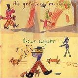 Songtexte von Robert Wyatt - His Greatest Misses