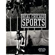 Real Chicago Sports: Photohraphs from the Files of the Chicago Sun-Times