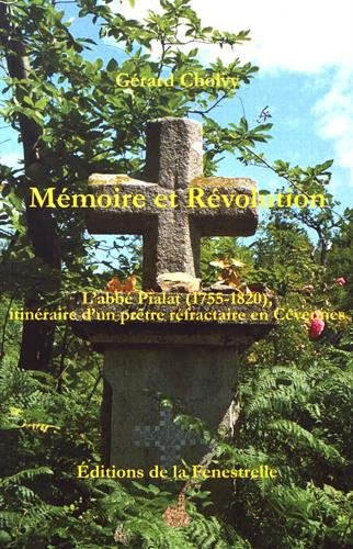 Mmoire et Rvolution : L'abb Pialat (1755-1820), itinraire d'un prtre rfractaire en Cvennes