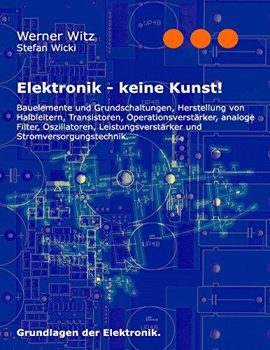 Elektronik - keine Kunst!: Grundlagen der Elektronik. Aus Der Elektronik