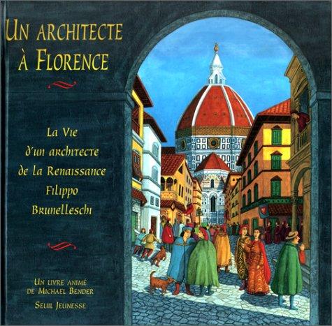 Un architecte à Florence : La Vie d'un architecte de la Renaissance Filippo Brunelleschi par Michael Bender