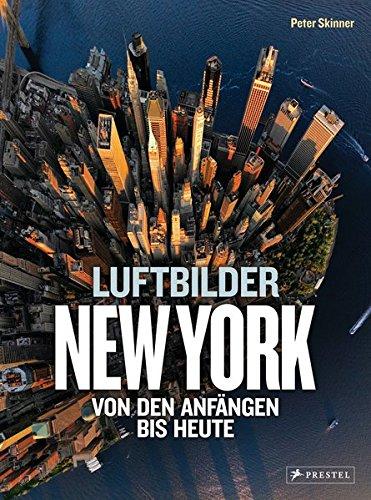 New York: Luftbilder von den Anfängen bis heute