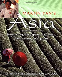 Martin Yan's Asia: Favorite Recipes from Hong Kong, Singapore, Malaysia, Philippines, and Japan