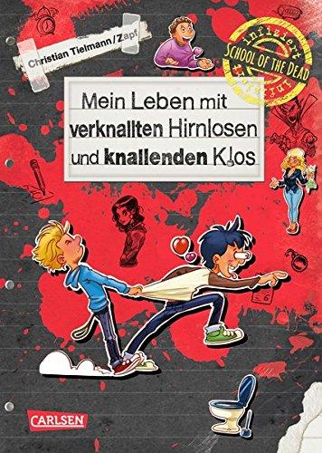 Mein Leben mit verknallten Hirnlosen und knallenden Klos (School of the dead, Band 2) (Zombie Band)
