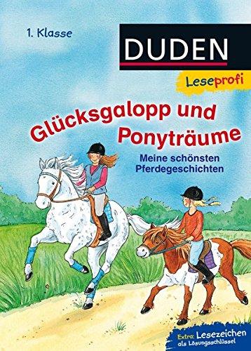 Leseprofi - Glücksgalopp und Ponyträume, 1. Klasse: Meine schönsten Pferdegeschichten (Duden Leseprofi 1. Klasse)