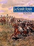 La Grande Armee: Die Geschichte der Armee Napoleons