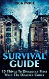 Survival Guide: 15 Things To Disappear First When The Disaster Comes: (Survival Gear, Survival Skills, Prepping) (English Edition)