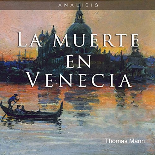 Análisis: La muerte en Venecia - Thomas Mann [Analysis: Death in Venice - Thomas Mann]  Audiolibri