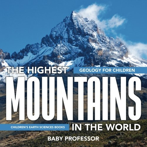 The Highest Mountains In The World - Geology for Children | Children's Earth Sciences Books por Baby Professor