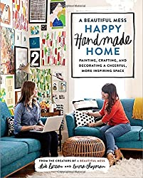 A Beautiful Mess Happy Handmade Home: Painting, Crafting, and Decorating a Cheerful, More Inspiring Space by Elsie Larson (2014-08-26)