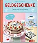 Geldgeschenke - Das große Ideenbuch:...