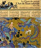 L'Art de l'Iran safavide 1501-1736 - Le Chant du monde