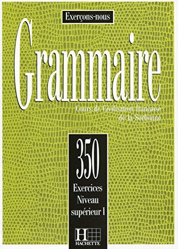 350 Exercices. Grammaire. Niveau Supérieur 1. Livre De L'Élève (Exercons-Nous)