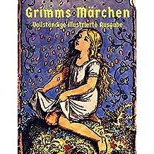 Grimms Märchen: Vollständige Ausgabe mit über 400 Illustrationen