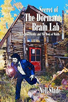 SECRET Of THE DORMANT BRAIN LAB- Niles Abercrumby and The Book Of Wands by [Slade, Neil]