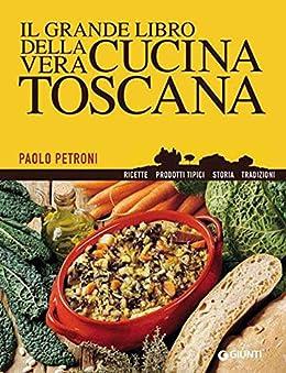 Il grande libro della vera cucina toscana libri di petroni ebook paolo petroni - Il libro di cucina hoepli pdf ...