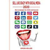 Sell Like Crazy With Social Media 2020: Best Strategies For 2020 And Beyond