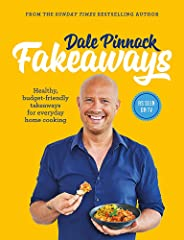 Dale Pinnock Fakeaways: Healthy, budget-friendly takeaways for everyday homecooking