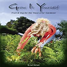 Grow It Yourself - Fruit and Veg for the 'Have a Go' Gardener: If You Can Grow Tomatoes You Can Grow These by Gail Harland (2010-09-30)