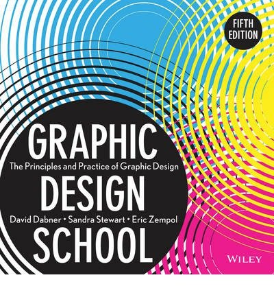 [(Graphic Design School: The Principles and Practice of Graphic Design * * )] [Author: David Dabner] [Aug-2013]