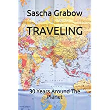 TRAVELING: 30 Years Around The Planet