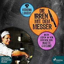 Die Irren mit dem Messer: Mein Leben in den Küchen der Haute Cuisine
