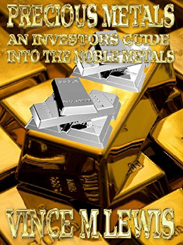Precious Metals: An Investors Guide Into The Noble Metals (English Edition) (Edelmetall Bullion)