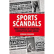 Sports Scandals: True Stories of Cheating, Corruption and Greed
