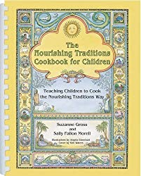 The Nourishing Traditions Cookbook for Children: Teaching Children to Cook the Nourishing Traditions Way by Suzanne Gross (2015-05-15)