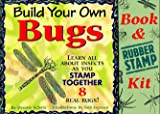 Build Your Own Bugs: Learn All About Insects As You Stamp Together 8 Real Bugs!/Book and Rubber Stamp Kit