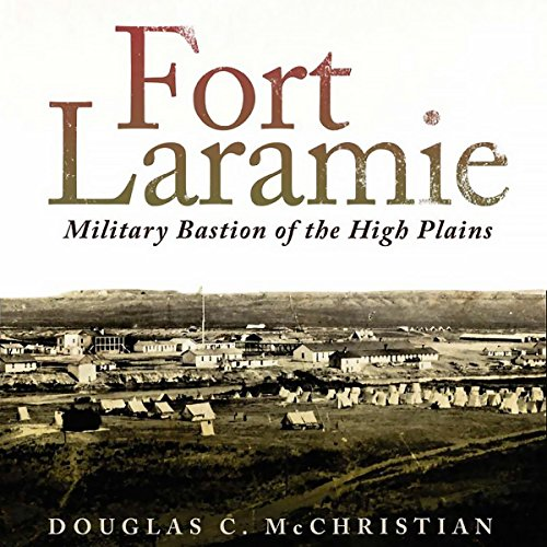 Fort Laramie: Military Bastion of the High Plains (Frontier Military)