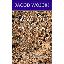 Hydrocarbon Potential of the Lower Mississippian: A Guide to Carbonate Petrology in the Illinois Basin (English Edition)