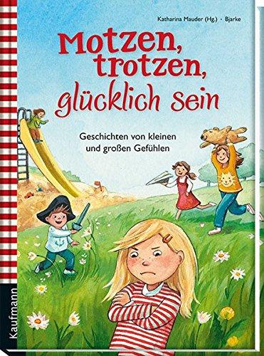 Motzen, trotzen, glücklich sein: Geschichten von kleinen und großen Gefühlen (Vorlesebuch: Emotionen) Glückliche Bilder