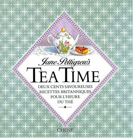 Tea time. Deux cents savoureuses recettes britanniques pour l'heure du thé par Jane Pettigrew