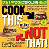 Cook This, Not That! Easy & Awesome 350-Calorie Meals: The No-Diet Weight Loss Solution [ COOK THIS, NOT THAT! EASY & AWESOME 350-CALORIE MEALS: THE NO-DIET WEIGHT LOSS SOLUTION ] by Zinczenko, David (Author ) on Oct-12-2010 Paperback