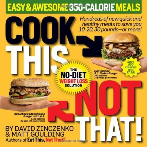 Cook This, Not That! Easy & Awesome 350-Calorie Meals by Zinczenko, David, Goulding, Matt (2010) Paperback