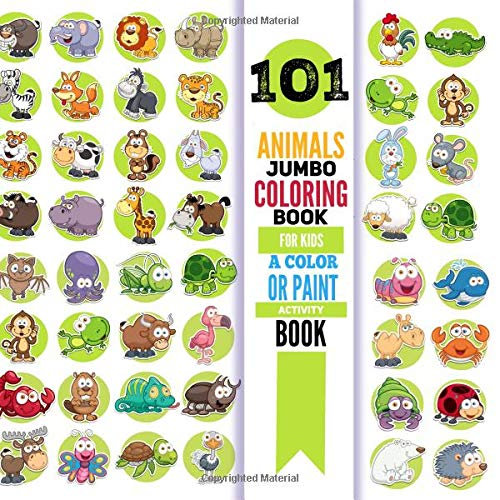 Jumbo Coloring Book For Kids; 101 Animals - A Color Or Paint Activity Book: Large Print Zoo Animals Coloring Book For Children Ages 2-4;  Easy, Quiet Activity For Toddlers Or Preschool -