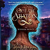The Wooden Prince: Out of Abaton, Book 1