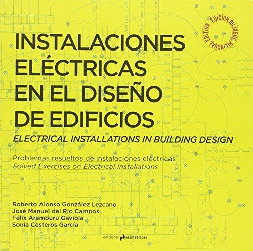 Instalaciones eléctricas en el diseño de edificios. Electrical Installations in Building Design: Problemas resueltos de instalaciones eléctricas. Solved Exercises on Electrical Installations
