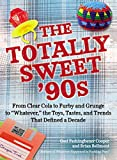 The Totally Sweet 90s: From Clear Cola to Furby, and Grunge to Whatever, the Toys, Tastes, and Trends That Defined a Decade by Gael Fashingbauer Cooper (2013-06-04)