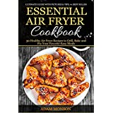 Essential Air Fryer Cookbook: 30 Healthy Air Fryer Recipes to Grill, Bake and Fry Your Favorite Easy Meals (English Edition)