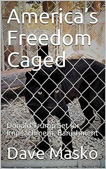 America's Freedom Caged: Donald Trump Set for Impeachment, Banishment (English Edition) de [Masko, Dave]