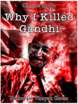 Why I killed Gandhi (Classics To Go) by [Godse, Nathuram Vinayak]