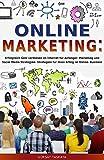 Online Marketing: Erfolgreich Geld verdienen im Internet für Anfänger- Marketing und Social Media Strategien- Strategien für ihren Erfolg im Online- Business