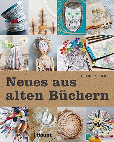 Neues aus alten Büchern: 35 Projekte für spielerisches Recycling - Alter Art